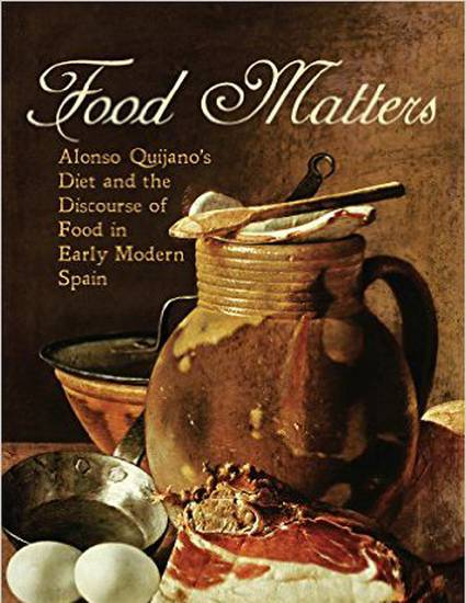 Food matters alonso quijanos diet and the discourse of early book food matters forumfinder